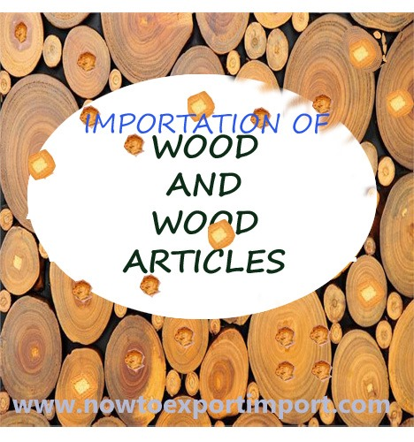 Methods to import Wood and articles of wood, wood charcoal