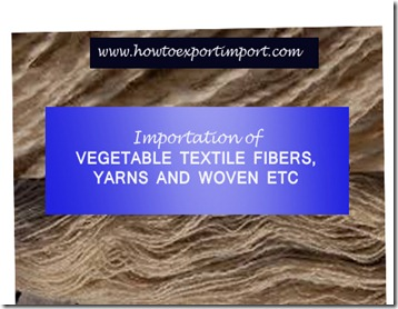 53 methods of Importation of VEGETABLE TEXTILE FIBERS, YARNS AND WOVEN ETC