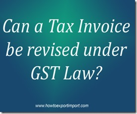 Can a Tax Invoice be revised under GST Law