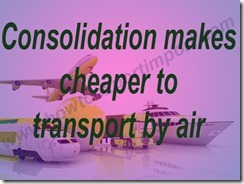 Consolidation makes cheaper to transport by air