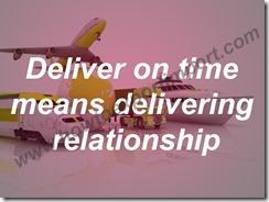Deliver on time means delivering relationship