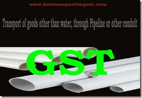 GST tariff for transport of goods through pipeline or conduit services
