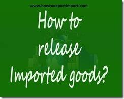 How to take out imported goods from   Customs
