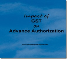 Impact of GST implementation on Advance Authorization scheme for exporters in India