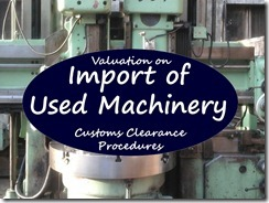 Valuation on import of used machinery, customs clearance procedures