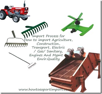 How to import Agriculture, Construction, Transport, Electric Gas Sanitary, Engines etc