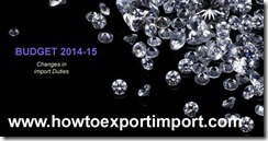 Indian Budget 2014, Basic Duty changes for Diamonds, Pre-forms of precious and semi-precious stones