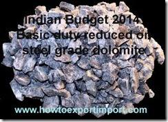 Indian Budget 2014 Basic duty reduced on steel grade dolomite
