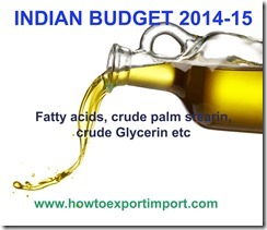 Indian Budget 2014, changes of import duty for on fatty acids, crude palm stearin, , crude glycerin etc