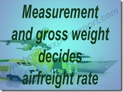 Measurement and gross weight decides airfreight rate
