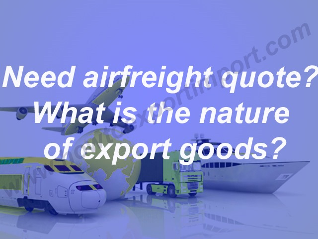 Need airfreight quote? What is the nature of export goods?