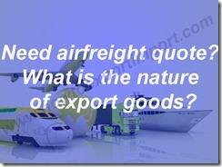 Need airfreight quote What is the nature of export goods