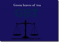 No GST on purchase and sale of Unprocessed green leaves of tea