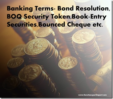 The terms used in banking business such as Bond Resolution,BOQ Security Token,Book-Entry Securities,Bounced Cheque etc