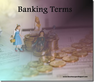 The terms used in banking  business such as Law of Limitation,Laissez Faire,KYC Norms,Legal Opinion,Legend,Joint Sector etc