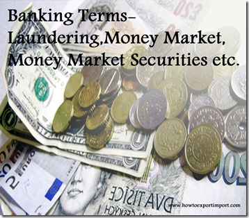 The terms used in banking  business such as Laundering,Money Market,Money Market Securities etc
