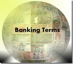 The terms used in banking such as Annual Percentage Rate, Annuity, Appraisal, APEDA etc