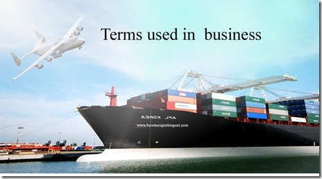 Terms used in  business such as Auteur,Autocratic ,Avant Garde,B2B,B2C ,Back Freight etc