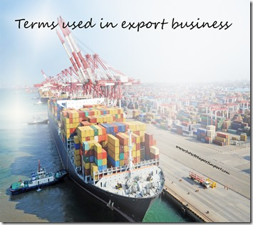 Terms used in export business such as Buying Agent,Cost and Freight,Call money,Cargo Community System , Cartel ,Cash In Advance etc