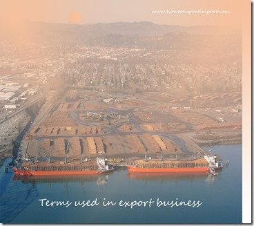 Terms used in export business such as Excise goods,Eximbank,Export,Export broker,Export duties etc