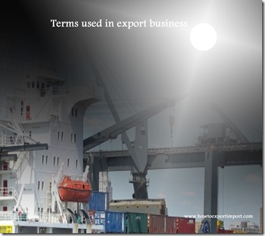Terms used in export business such as Export preferences,Export,Extract,Floating policy etc