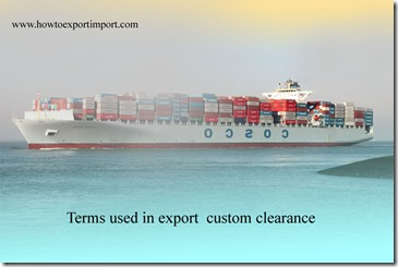 Terms used in export  custom clearance such as Air Waybill,Amendmen,Automated Clearinghouse,Bill of Lading ,Bond System etc