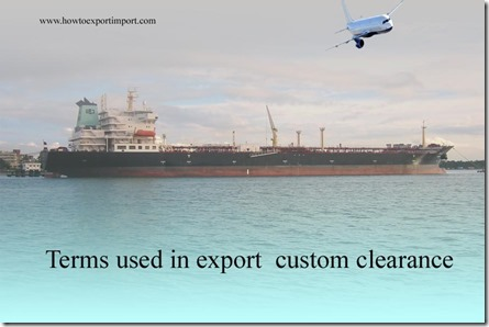 Terms used in export custom clearance such as delivered ex ship,direct ship, disclaimers,drawback,