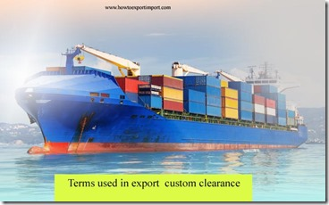 Terms used in export custom clearance such as fish and wildlife,free on board,free alongside ship,free on board,