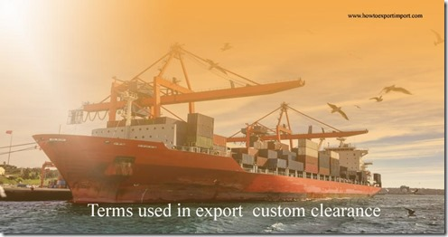Terms used in export custom clearance such as Harmonized Tariff Schedule,Hazardous Product Documents,Import License,