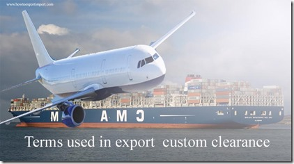 Terms used in export  custom clearance such Main carriage, Manufacturer, Miscellaneous,Non-Commercial Use,Ocean Bill of Lading etc