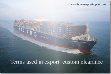 Terms used in export  custom clearance such as Power Of Attorney,Port of Departure, Program Fees,Prohibited Goods,