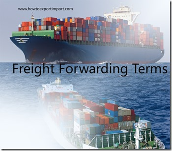 Terms used in freight forwarding such as free carrier,full container load,feeder vessel,final destinatio, freight forwarder,