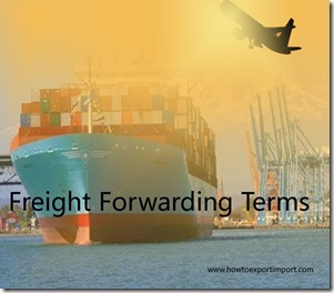 Terms used in freight forwarding such as HouseHouse,Hub Airport,Independent Action,Bond Export Consolidator,Import Document Fee etc