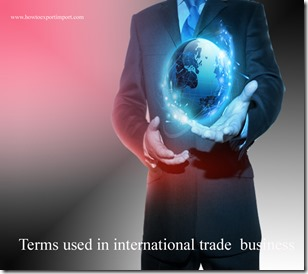 Terms used in international trade  business such as balance of trade,banker's acceptance,baseefa,beneficiary,bifa,