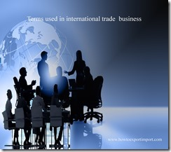 Terms used in international trade  business such as Adjustment Factor,Customhouse broker,Currency option,Customs,
