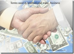 Terms used in international trade  business such Deed of Assignment,Deed of protest,del credere,Delivered at frontier ,
