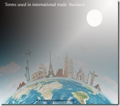 Terms used in international trade  business such as Fast Track Negotiating,Federal Register,Freight Forwarder,Financial document,