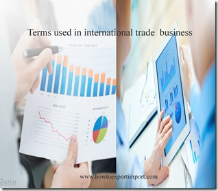 Terms used in international trade  business such as Tare weight,Tariff Rate Quota, transaction exposure,Term bill,Terms of delivery etc