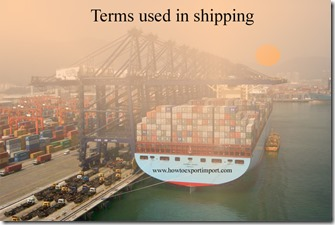 Terms used in shipping such as Currency Adjustment Factor,Customhouse Broker,Customhouse Brokers, Customhouse etc