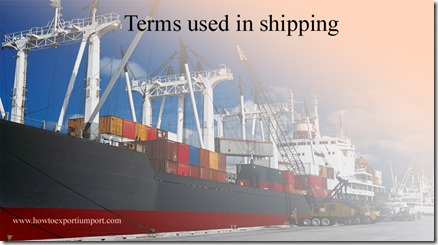 Terms used in shipping such as East coast of Ireland, Each cargo voyage,Employer's liability,Export Administration Regulations etc