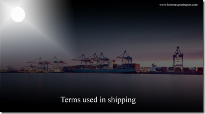 Terms used in shipping such as Free In,Forty Foot Equivalent Unit,Fertivoy,Feeder vessel,feeder service,Feasibility Studies etc