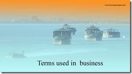 Terms used in  business such as Diversification , Diversionary Dumping, Dividend , Docking Station ,Dock Receipt etc