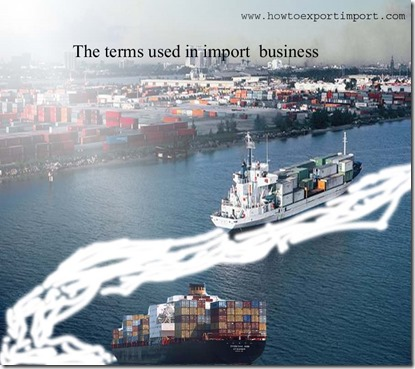 The terms used in import  business such as Bill of Exchange, Barratry,Bill of Lading , Assignment etc
