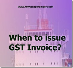 When to issue GST Invoice in India