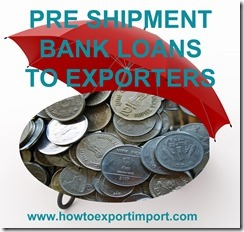 Bank loans to exporters, pre shipment finance