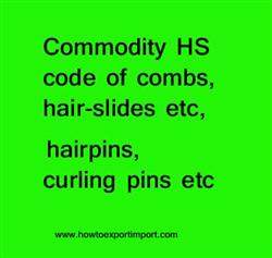 Commodity HS code of combs, hair-slides etc, hairpins