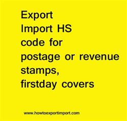 Export Import HS code for postage or revenue stamps, firstday covers