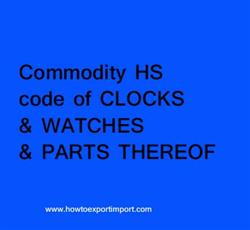 Commodity HS code of CLOCKS & WATCHES & PARTS