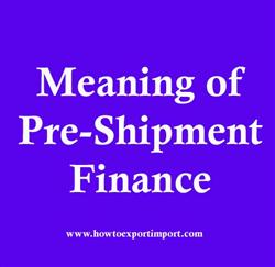 Meaning of Pre-Shipment Finance