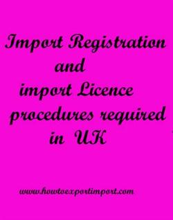 Import Registration and import Licence procedures required in UK